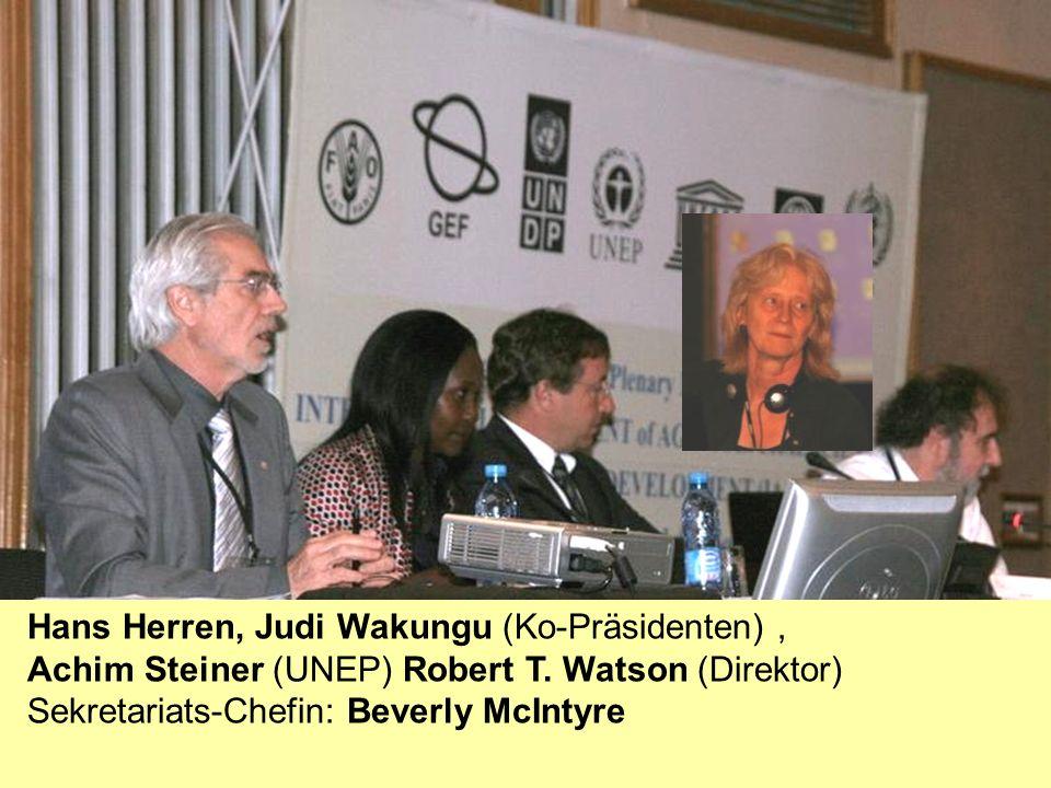 Hans Herren, Judi Wakungu (Ko-Präsidenten), Achim Steiner (UNEP) Robert T. Watson (Direktor) Sekretariats-Chefin: Beverly McIntyre