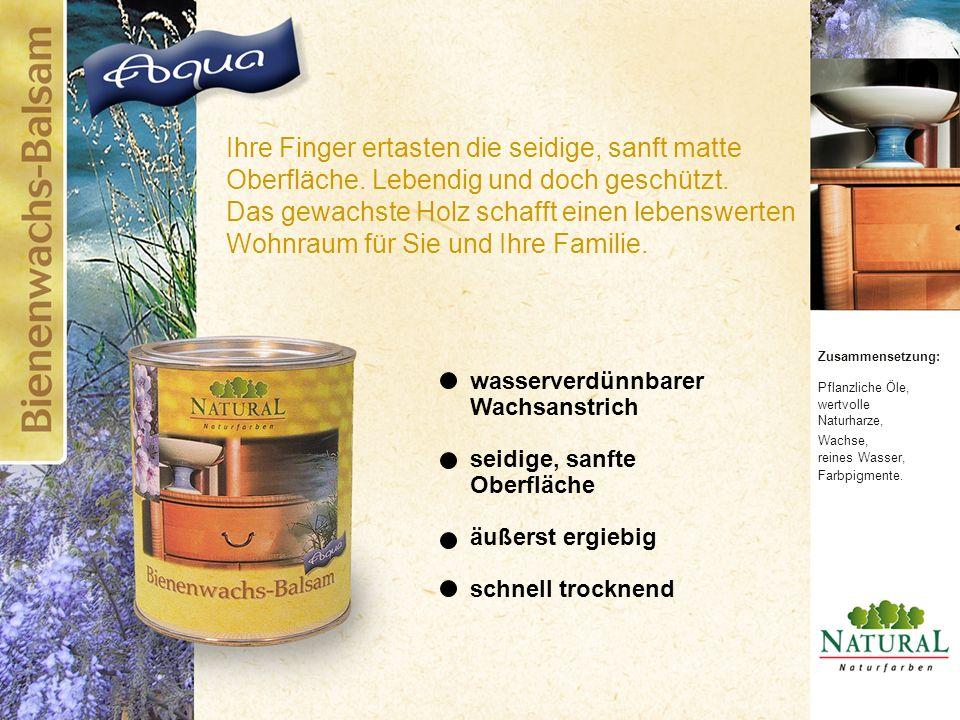 Zusammensetzung: Pflanzliche Öle, wertvolle Naturharze, Wachse, reines Wasser, Farbpigmente. Ihre Finger ertasten die seidige, sanft matte Oberfläche.