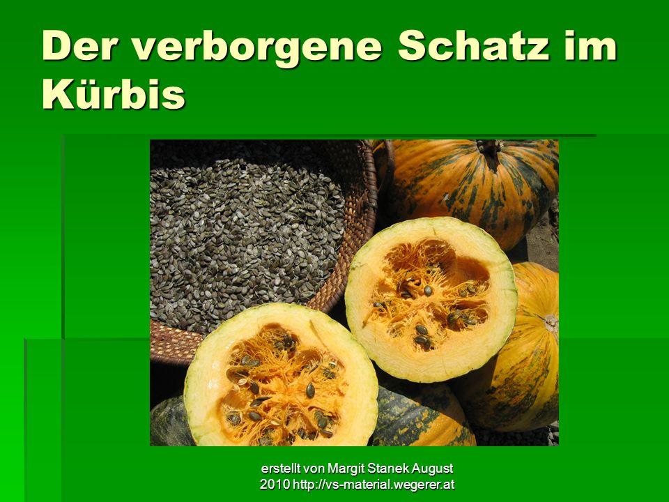 erstellt von Margit Stanek August 2010 http://vs-material.wegerer.at Der verborgene Schatz im Kürbis