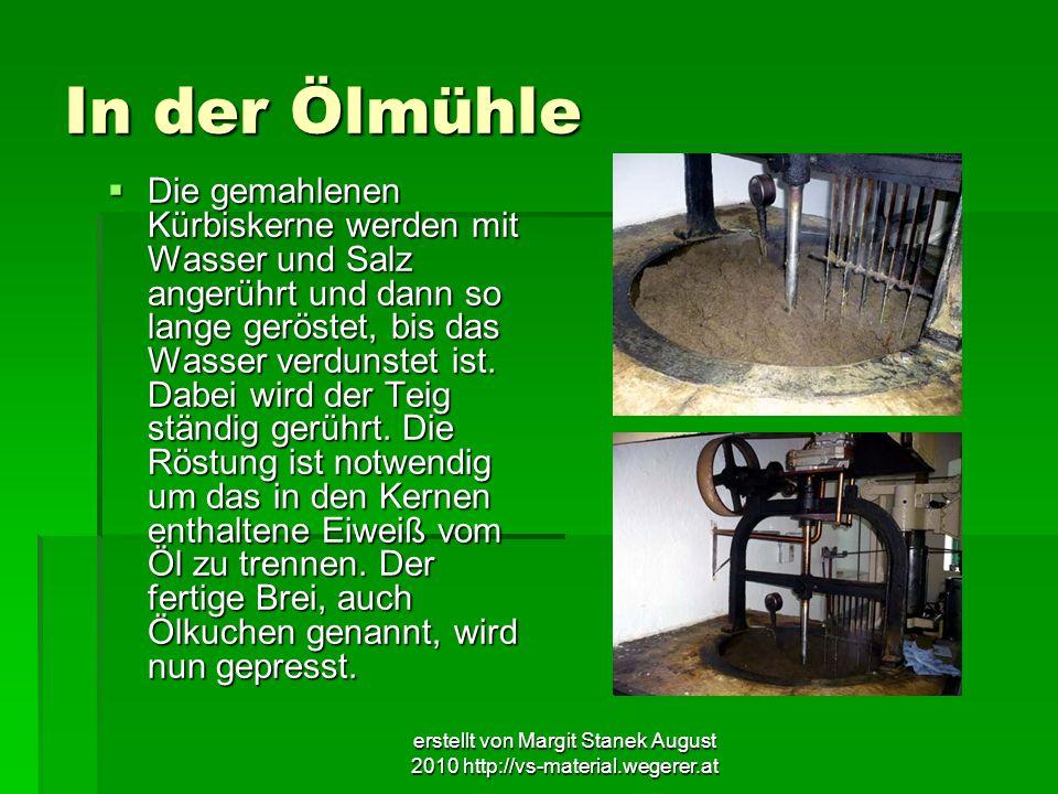 erstellt von Margit Stanek August 2010 http://vs-material.wegerer.at In der Ölmühle Die gemahlenen Kürbiskerne werden mit Wasser und Salz angerührt un