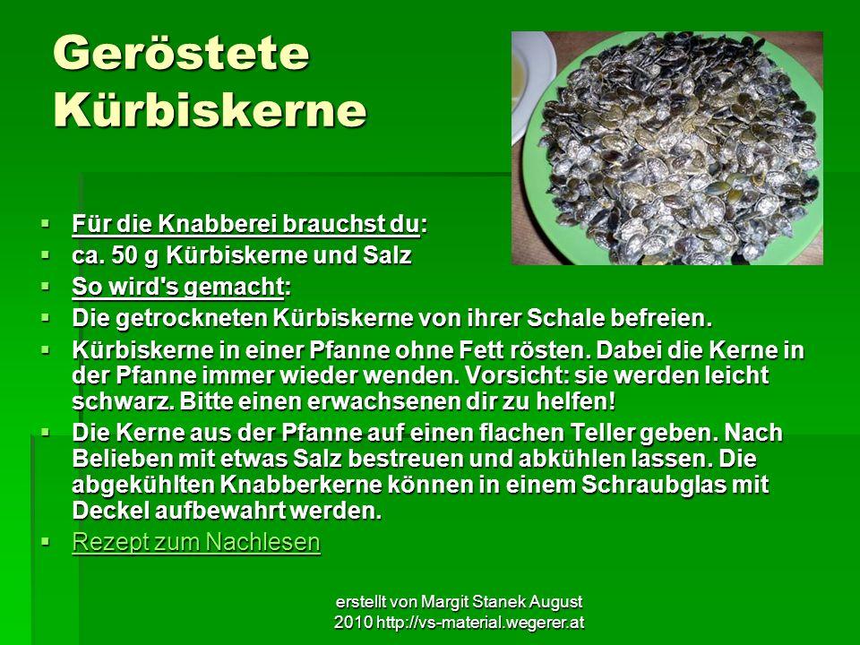 erstellt von Margit Stanek August 2010 http://vs-material.wegerer.at Geröstete Kürbiskerne Für die Knabberei brauchst du: Für die Knabberei brauchst d