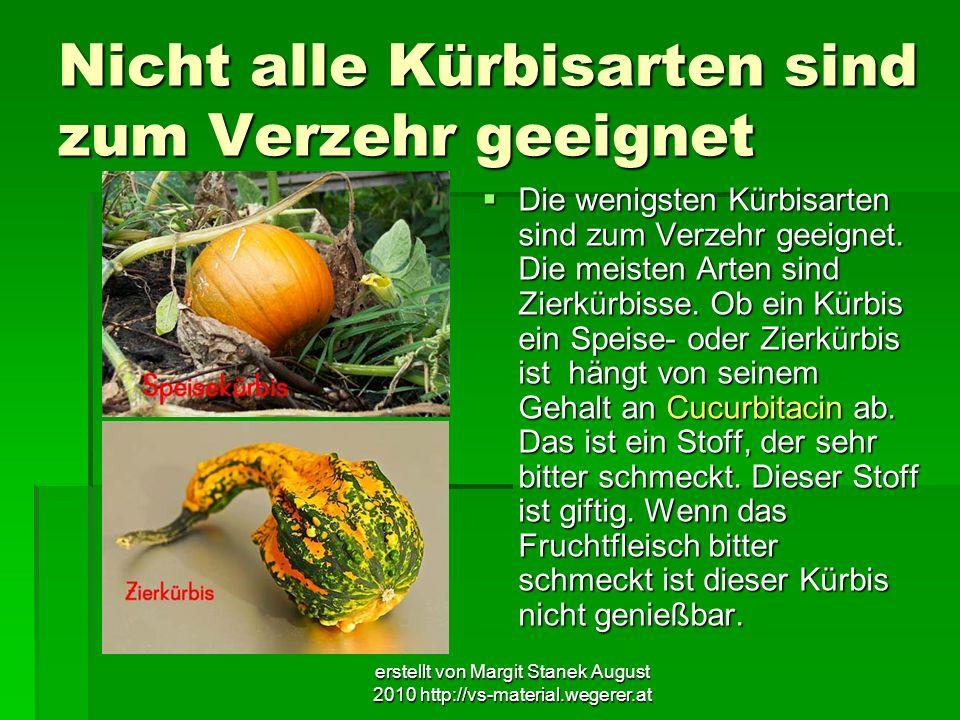 erstellt von Margit Stanek August 2010 http://vs-material.wegerer.at Nicht alle Kürbisarten sind zum Verzehr geeignet Die wenigsten Kürbisarten sind z