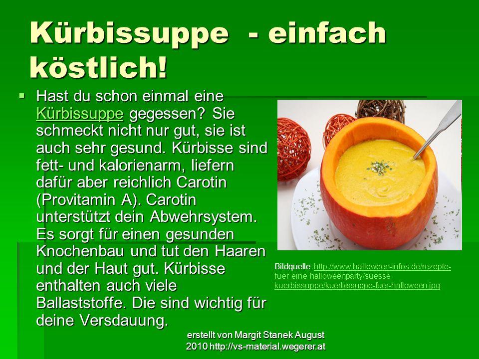 erstellt von Margit Stanek August 2010 http://vs-material.wegerer.at Kürbissuppe - einfach köstlich! Hast du schon einmal eine Kürbissuppe gegessen? S