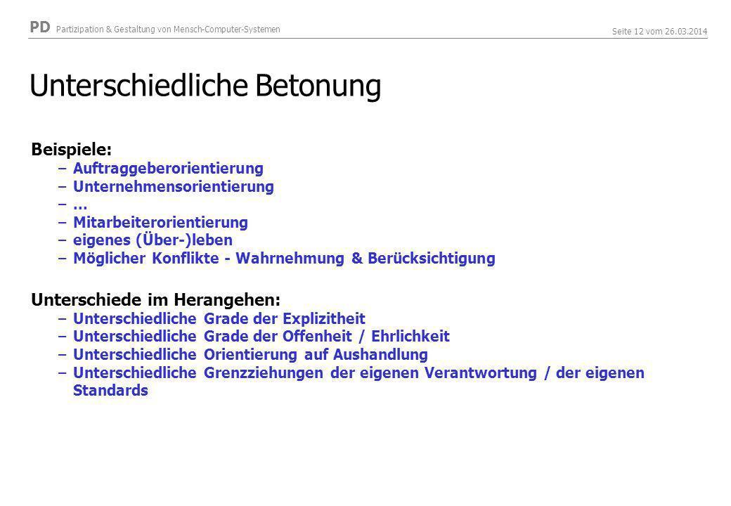 PD Partizipation & Gestaltung von Mensch-Computer-Systemen Seite 12 vom 26.03.2014 Unterschiedliche Betonung Beispiele: –Auftraggeberorientierung –Unternehmensorientierung –...