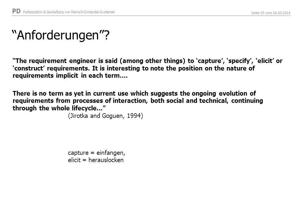 PD Partizipation & Gestaltung von Mensch-Computer-Systemen Seite 15 vom 26.03.2014 Anforderungen.