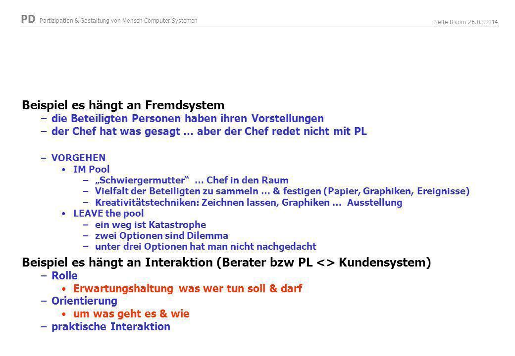 PD Partizipation & Gestaltung von Mensch-Computer-Systemen Seite 19 vom 26.03.2014 Zwischenresümee Systementwicklung beinhaltet nicht nur –das Fixieren und –technische Realisieren von Anforderungen Systementwicklung......