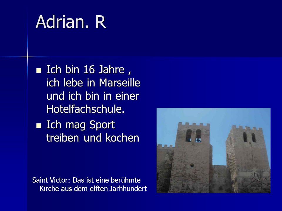 Adrian. R Ich bin 16 Jahre, ich lebe in Marseille und ich bin in einer Hotelfachschule.