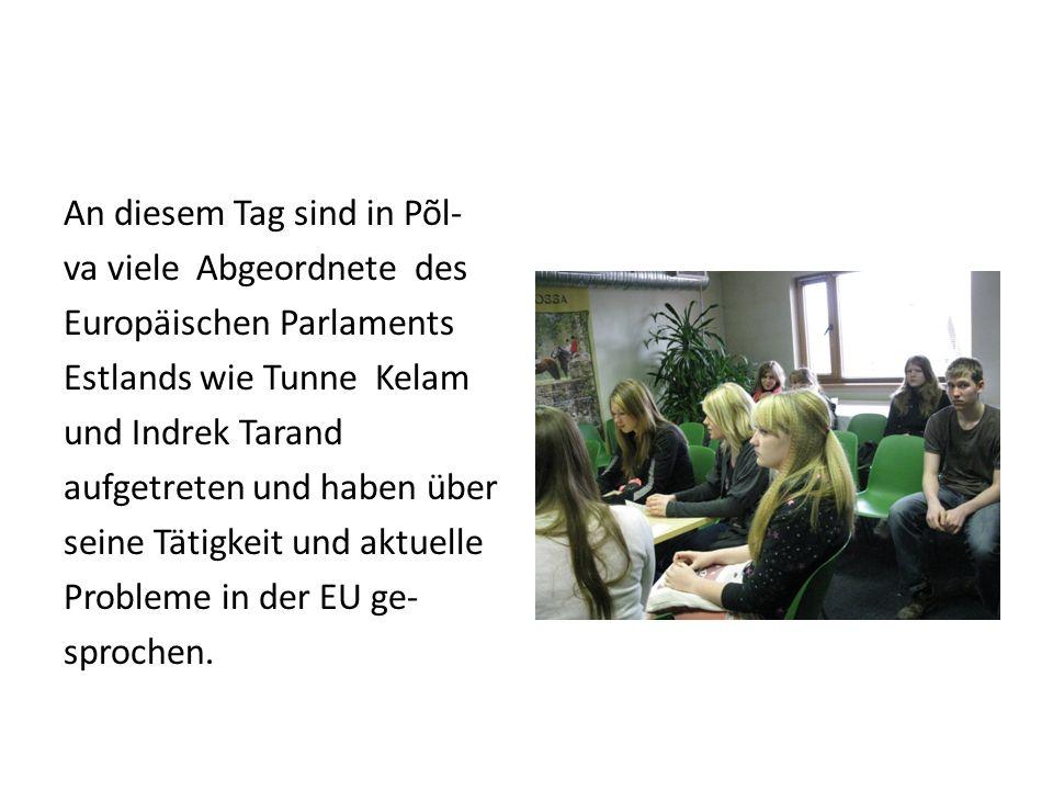 An diesem Tag sind in Põl- va viele Abgeordnete des Europäischen Parlaments Estlands wie Tunne Kelam und Indrek Tarand aufgetreten und haben über seine Tätigkeit und aktuelle Probleme in der EU ge- sprochen.