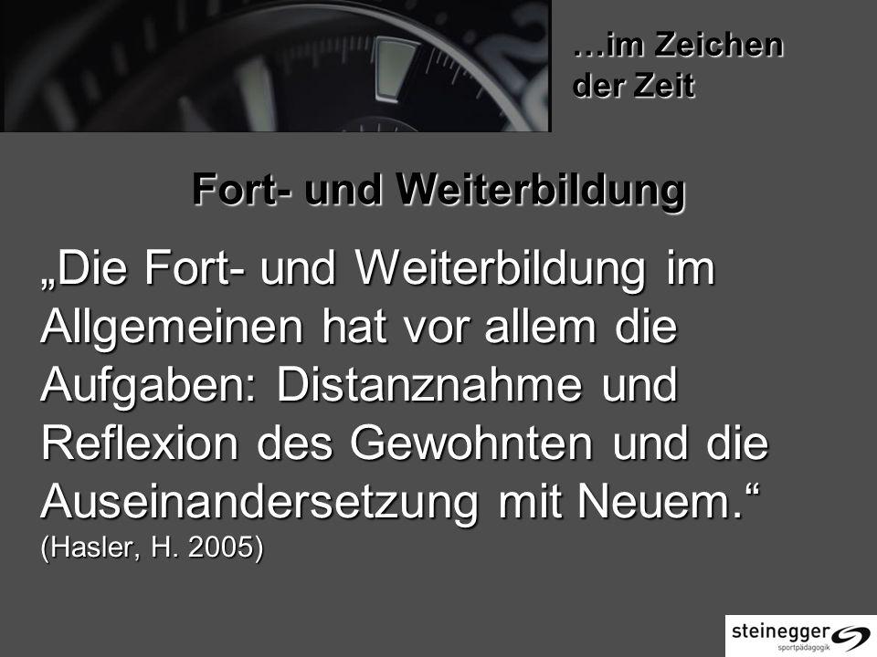 Fort- und Weiterbildung Die Fort- und Weiterbildung im Allgemeinen hat vor allem die Aufgaben: Distanznahme und Reflexion des Gewohnten und die Auseinandersetzung mit Neuem.