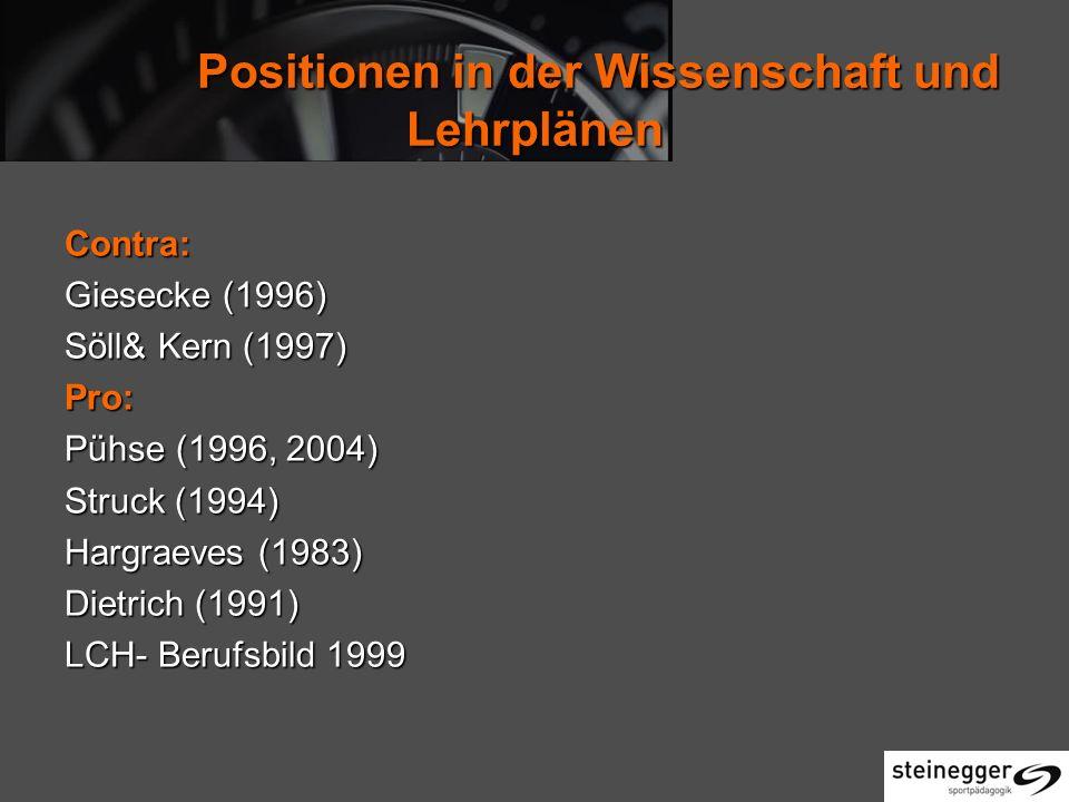 Positionen in der Wissenschaft und Lehrplänen Positionen in der Wissenschaft und Lehrplänen Contra: Giesecke (1996) Söll& Kern (1997) Pro: Pühse (1996, 2004) Struck (1994) Hargraeves (1983) Dietrich (1991) LCH- Berufsbild 1999