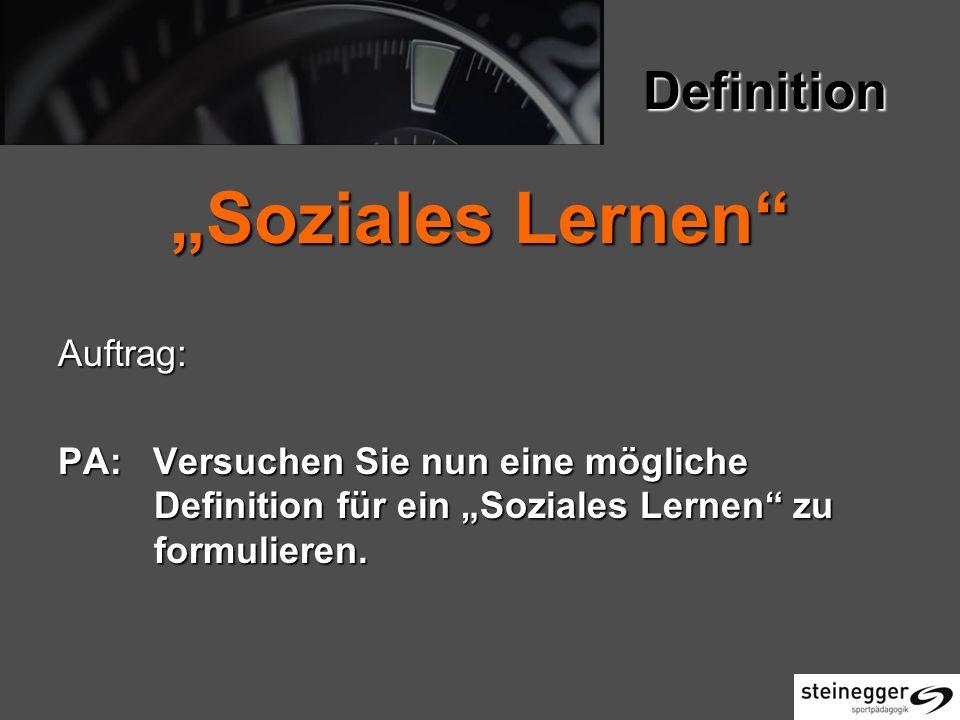 Definition Definition Soziales Lernen Auftrag: PA: Versuchen Sie nun eine mögliche Definition für ein Soziales Lernen zu formulieren.