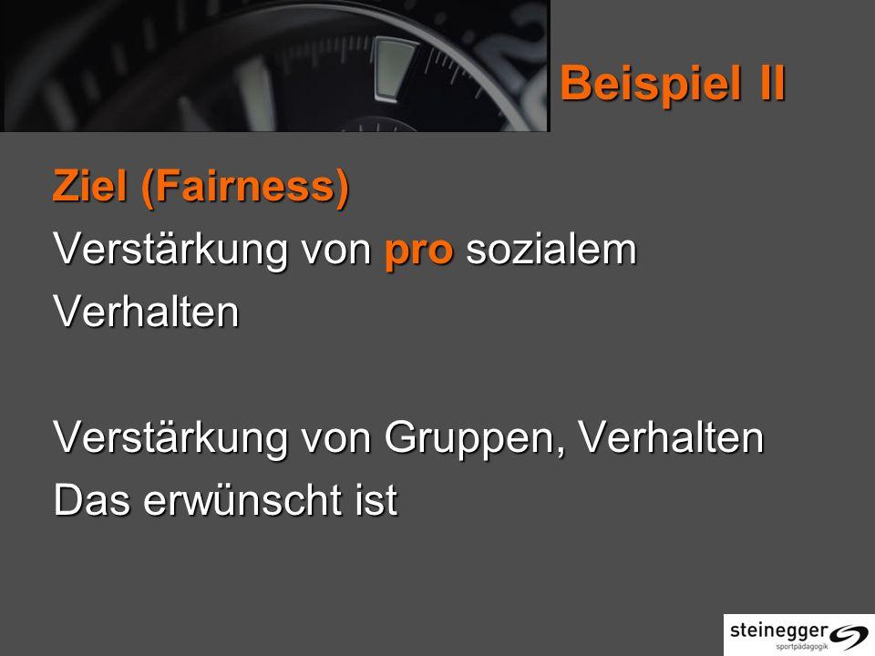 Beispiel II Ziel (Fairness) Verstärkung von pro sozialem Verhalten Verstärkung von Gruppen, Verhalten Das erwünscht ist