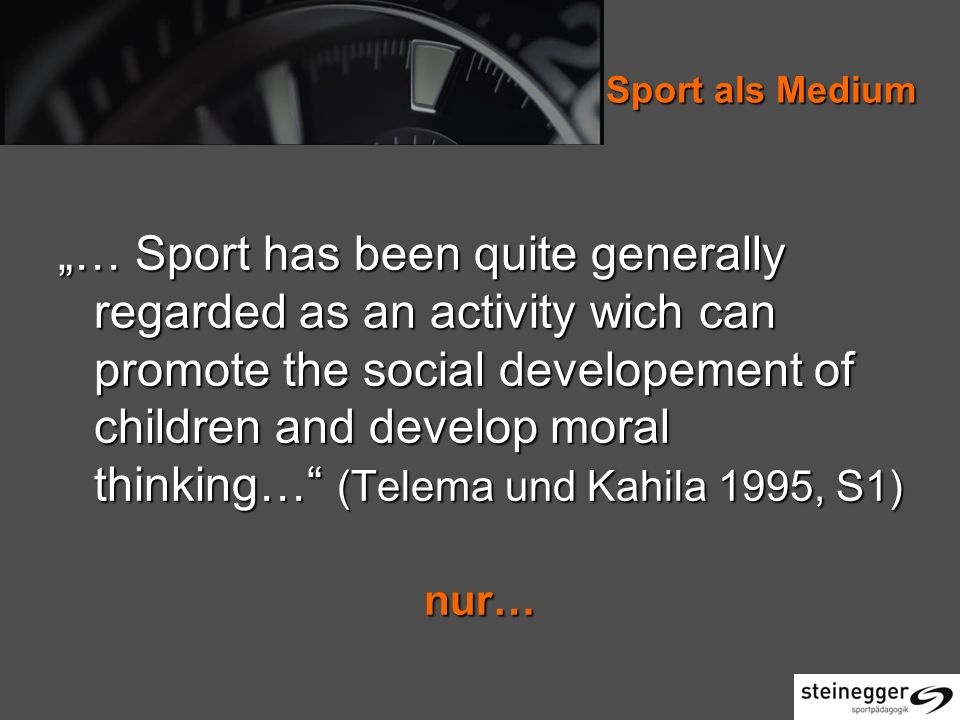 Sport als Medium … Sport has been quite generally regarded as an activity wich can promote the social developement of children and develop moral think