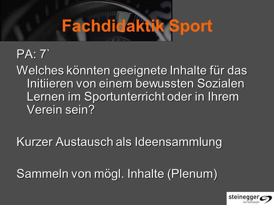 Fachdidaktik Sport PA: 7` Welches könnten geeignete Inhalte für das Initiieren von einem bewussten Sozialen Lernen im Sportunterricht oder in Ihrem Verein sein.