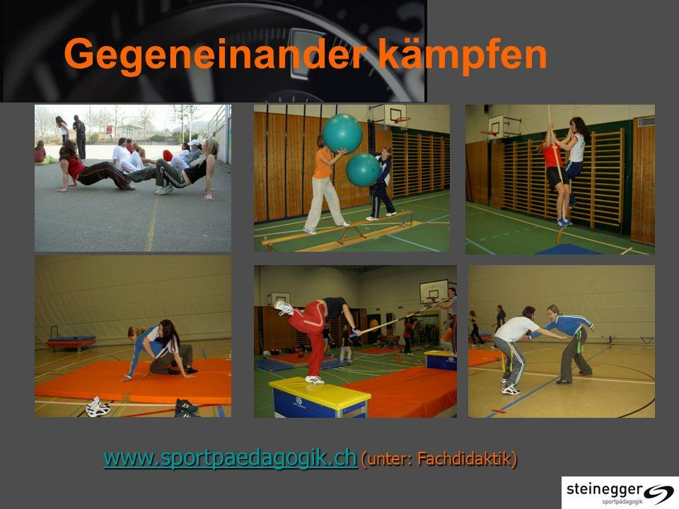 Gegeneinander kämpfen www.sportpaedagogik.ch www.sportpaedagogik.ch (unter: Fachdidaktik) www.sportpaedagogik.ch