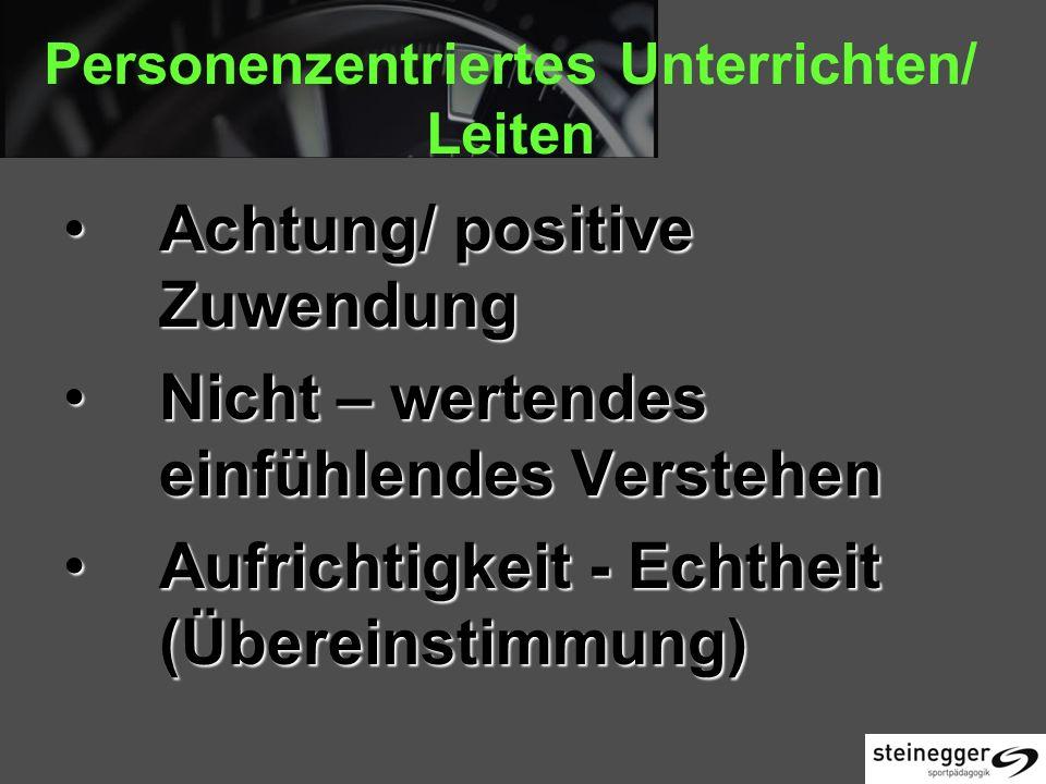 Personenzentriertes Unterrichten/ Leiten Achtung/ positive ZuwendungAchtung/ positive Zuwendung Nicht – wertendes einfühlendes VerstehenNicht – wertendes einfühlendes Verstehen Aufrichtigkeit - Echtheit (Übereinstimmung)Aufrichtigkeit - Echtheit (Übereinstimmung)
