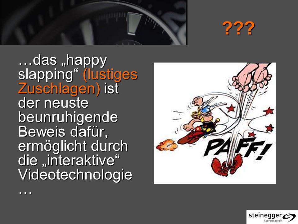 ??? …das happy slapping (lustiges Zuschlagen) ist der neuste beunruhigende Beweis dafür, ermöglicht durch die interaktive Videotechnologie …
