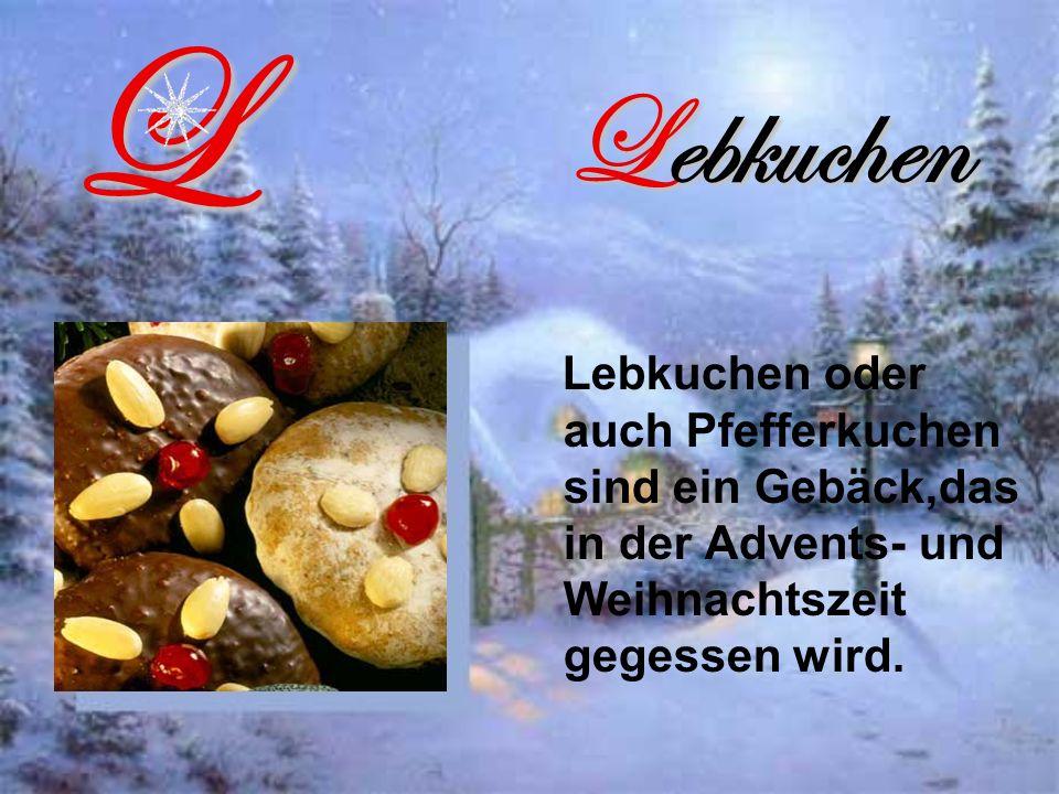 Lebkuchen Lebkuchen oder auch Pfefferkuchen sind ein Gebäck,das in der Advents- und Weihnachtszeit gegessen wird.L