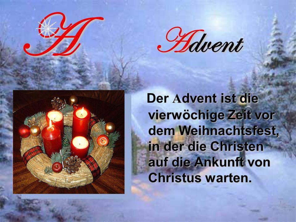 Advent Аdvent ist die vierwöchige Zeit vor dem Weihnachtsfest, in der die Christen auf die Ankunft von Christus warten.