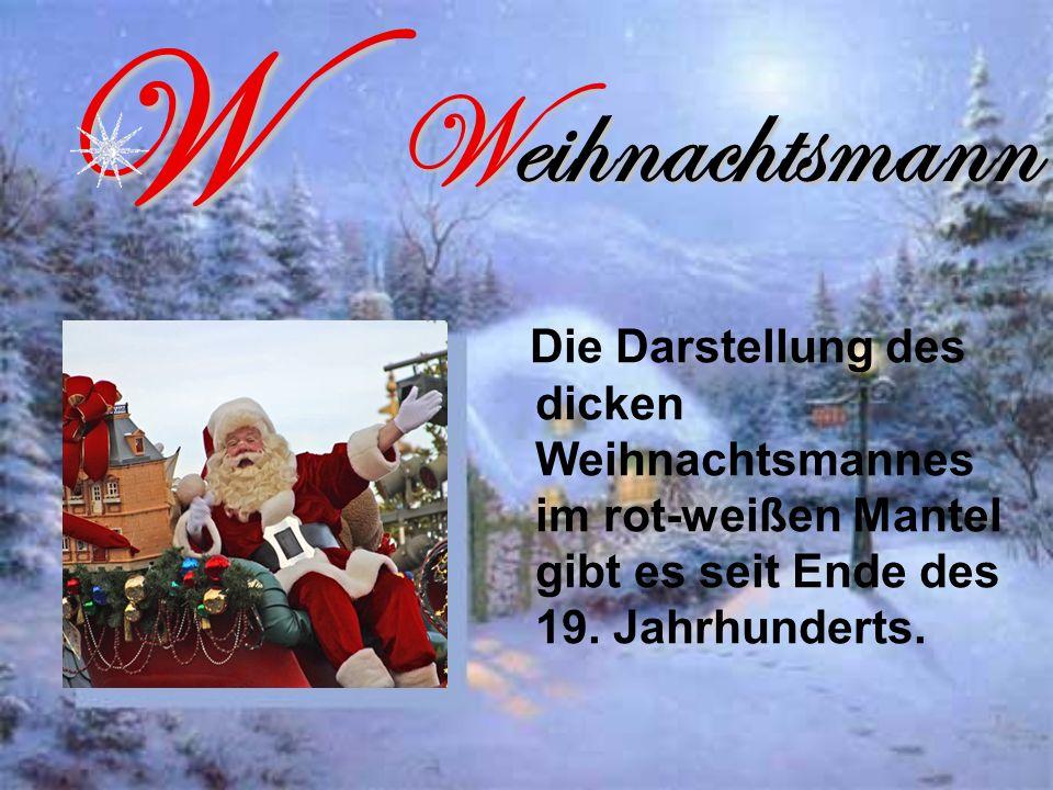 Weihnachtsmann Die Darstellung des dicken Weihnachtsmannes im rot-weißen Mantel gibt es seit Ende des 19.
