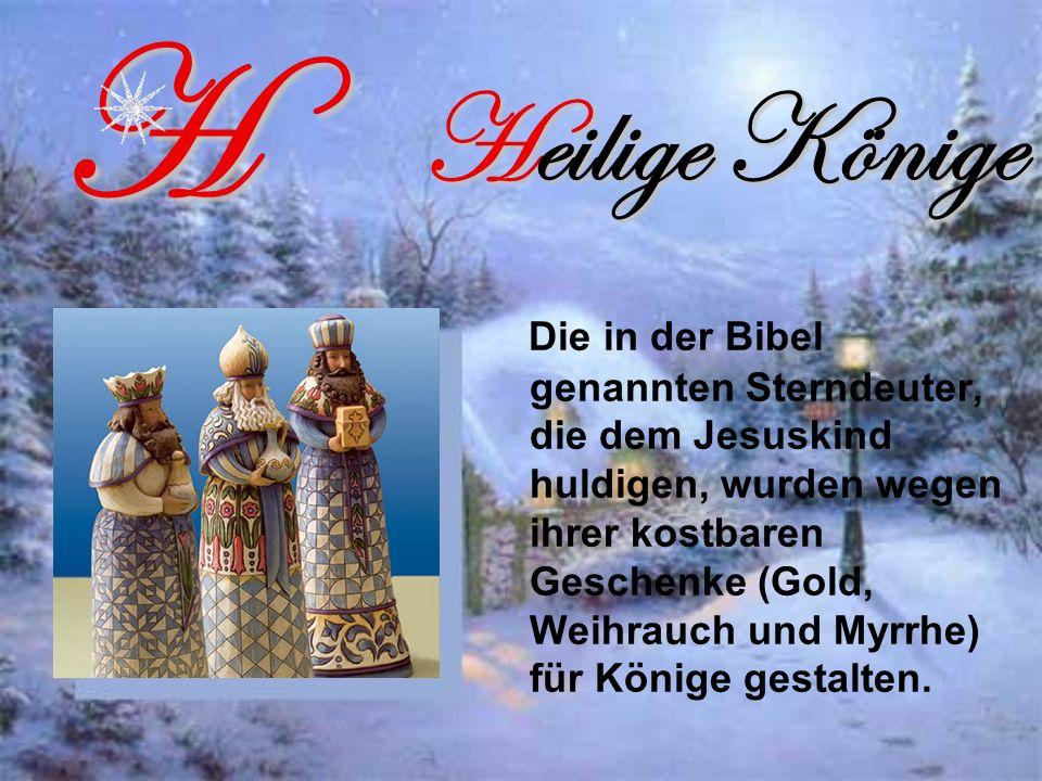 Heilige Könige Die in der Bibel genannten Sterndeuter, die dem Jesuskind huldigen, wurden wegen ihrer kostbaren Geschenke (Gold, Weihrauch und Myrrhe) für Könige gestalten.H