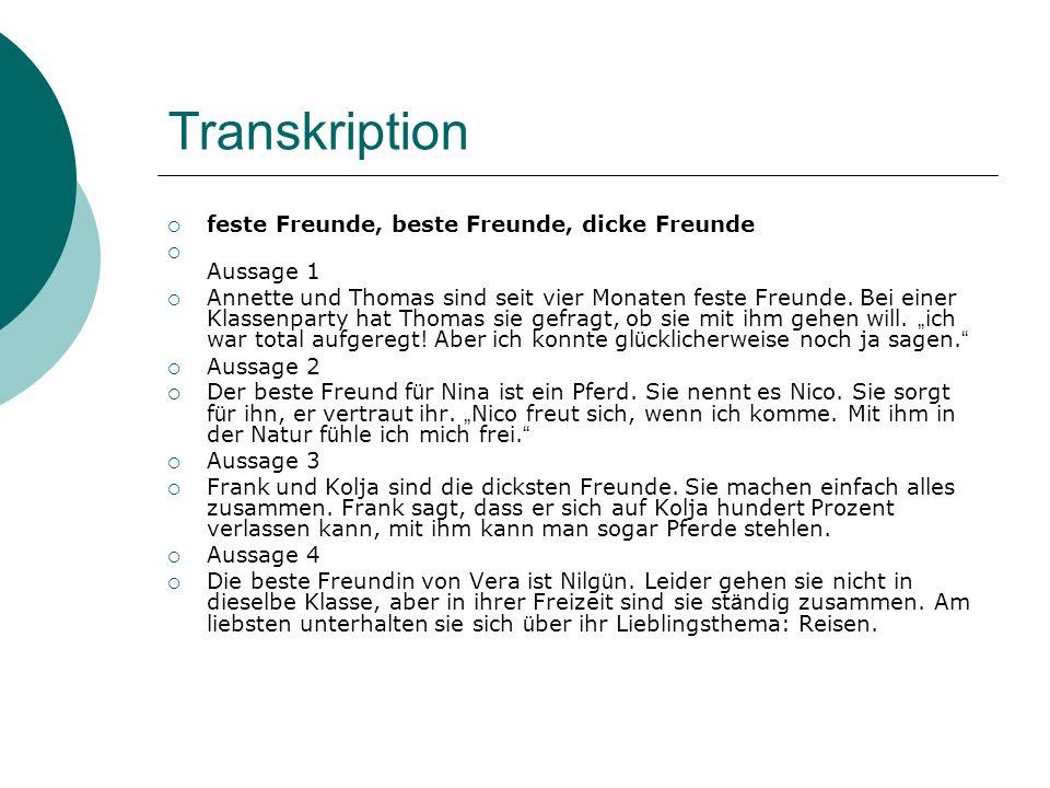 Transkription feste Freunde, beste Freunde, dicke Freunde Aussage 1 Annette und Thomas sind seit vier Monaten feste Freunde.