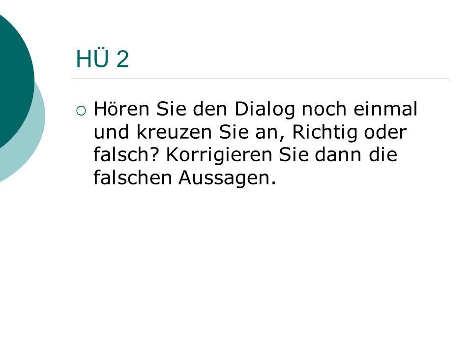 HÜ 2 H ö ren Sie den Dialog noch einmal und kreuzen Sie an, Richtig oder falsch.