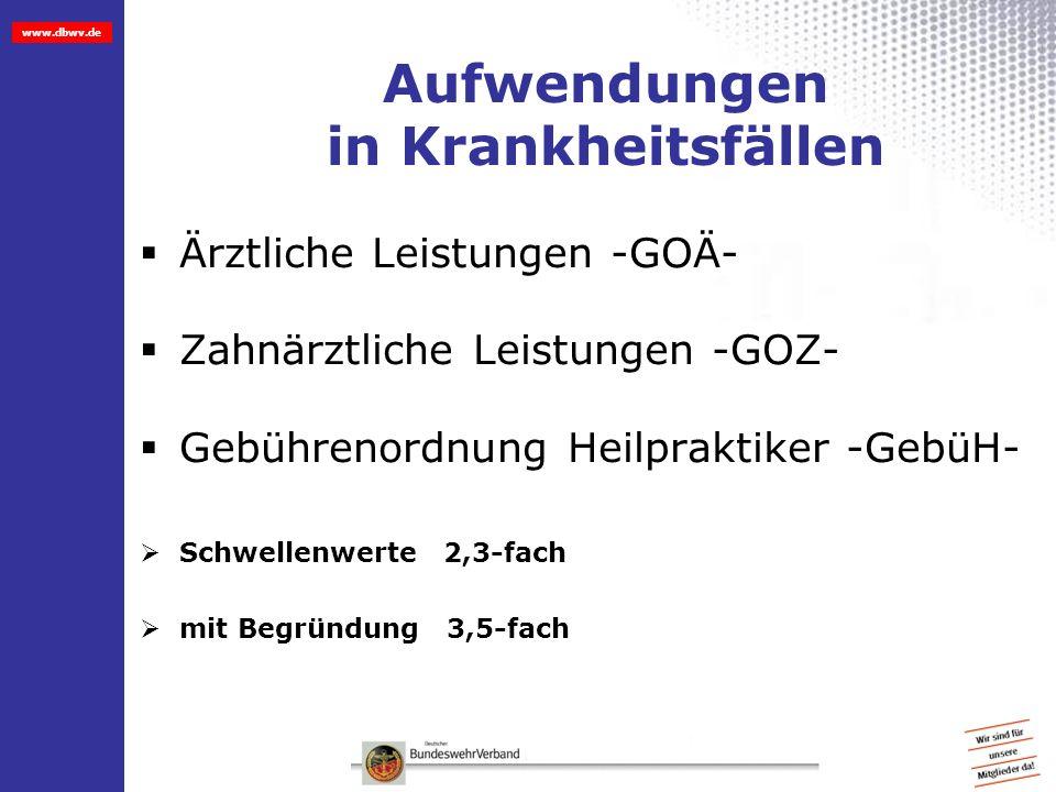 www.dbwv.de Aufwendungen in Krankheitsfällen Ärztliche Leistungen -GOÄ- Zahnärztliche Leistungen -GOZ- Gebührenordnung Heilpraktiker -GebüH- Schwellen