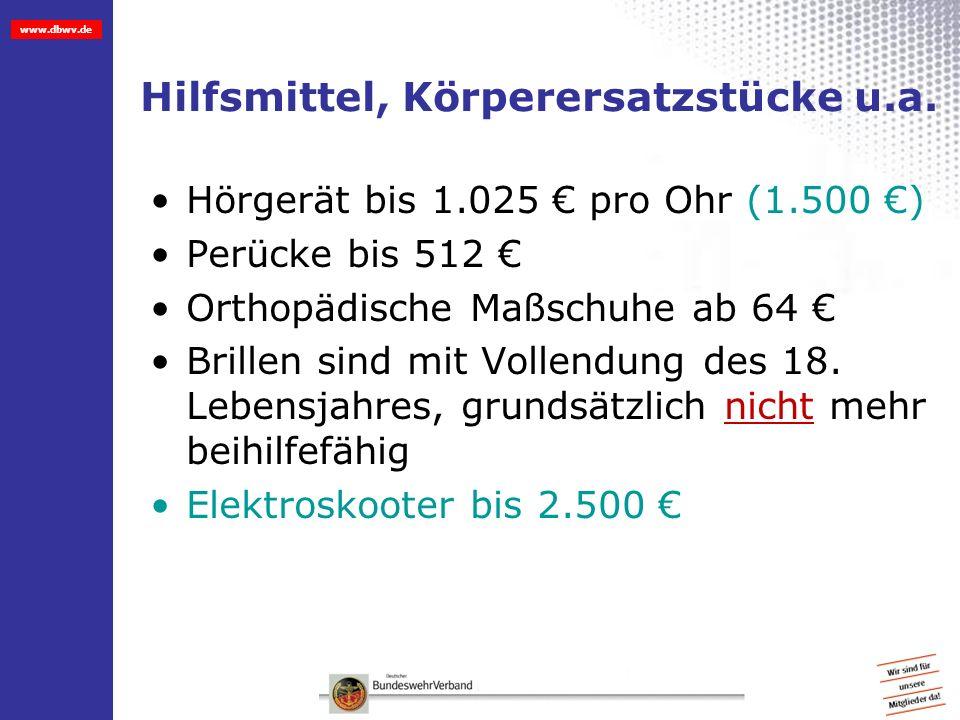 www.dbwv.de Hilfsmittel, Körperersatzstücke u.a. Hörgerät bis 1.025 pro Ohr (1.500 ) Perücke bis 512 Orthopädische Maßschuhe ab 64 Brillen sind mit Vo