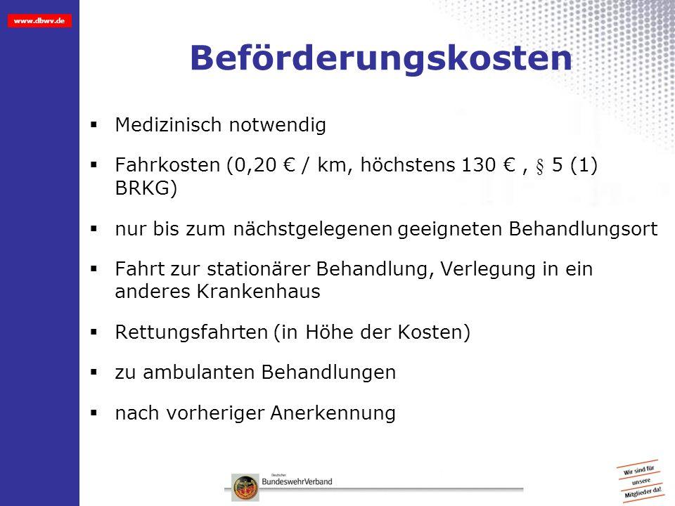 www.dbwv.de Beförderungskosten Medizinisch notwendig Fahrkosten (0,20 / km, höchstens 130, § 5 (1) BRKG) nur bis zum nächstgelegenen geeigneten Behand