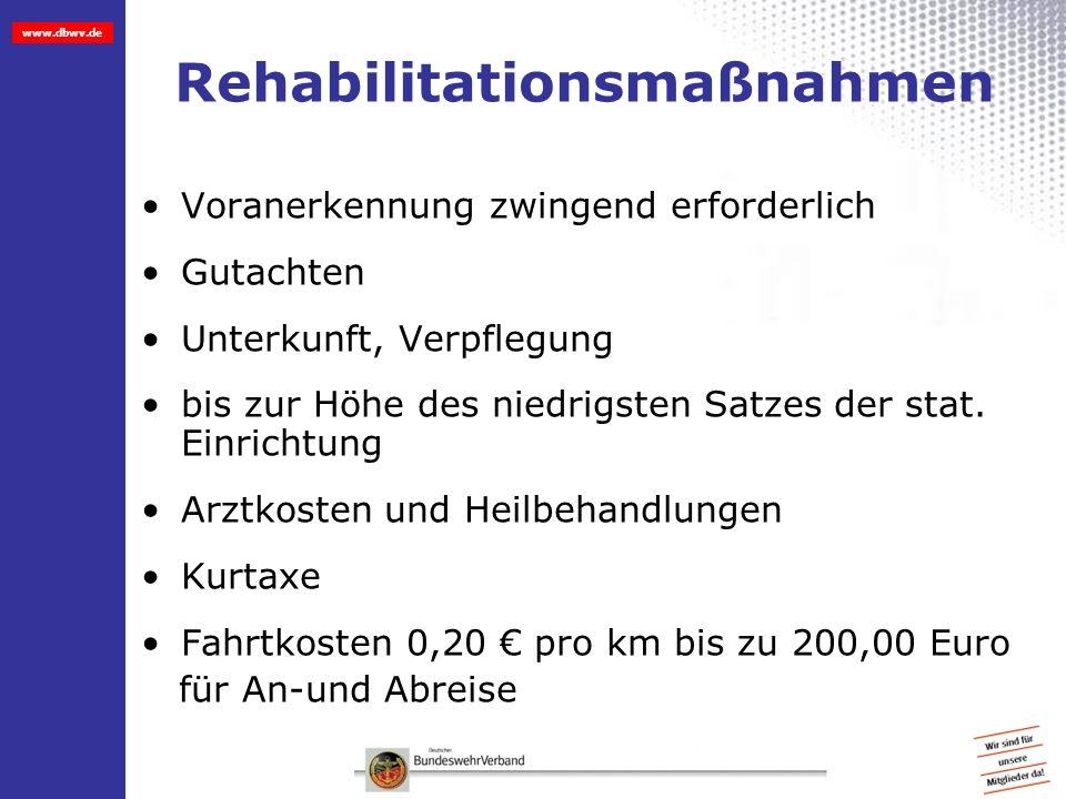www.dbwv.de Rehabilitationsmaßnahmen Voranerkennung zwingend erforderlich Gutachten Unterkunft, Verpflegung bis zur Höhe des niedrigsten Satzes der st