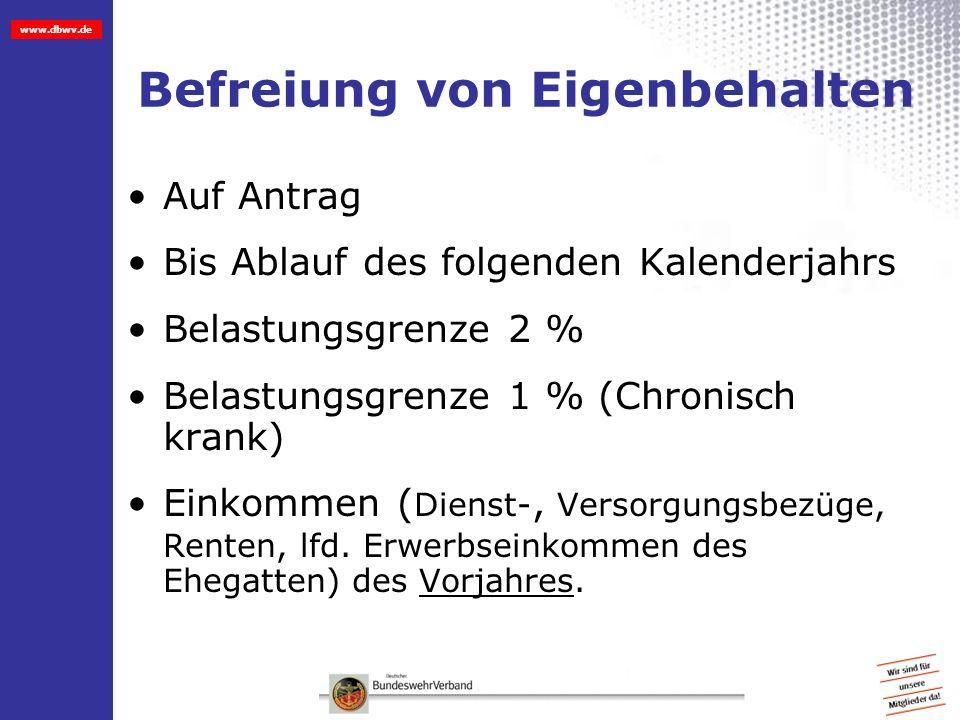 www.dbwv.de Befreiung von Eigenbehalten Auf Antrag Bis Ablauf des folgenden Kalenderjahrs Belastungsgrenze 2 % Belastungsgrenze 1 % (Chronisch krank)