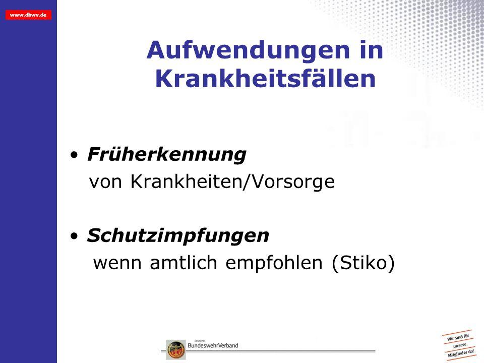 www.dbwv.de Aufwendungen in Krankheitsfällen Früherkennung von Krankheiten/Vorsorge Schutzimpfungen wenn amtlich empfohlen (Stiko)
