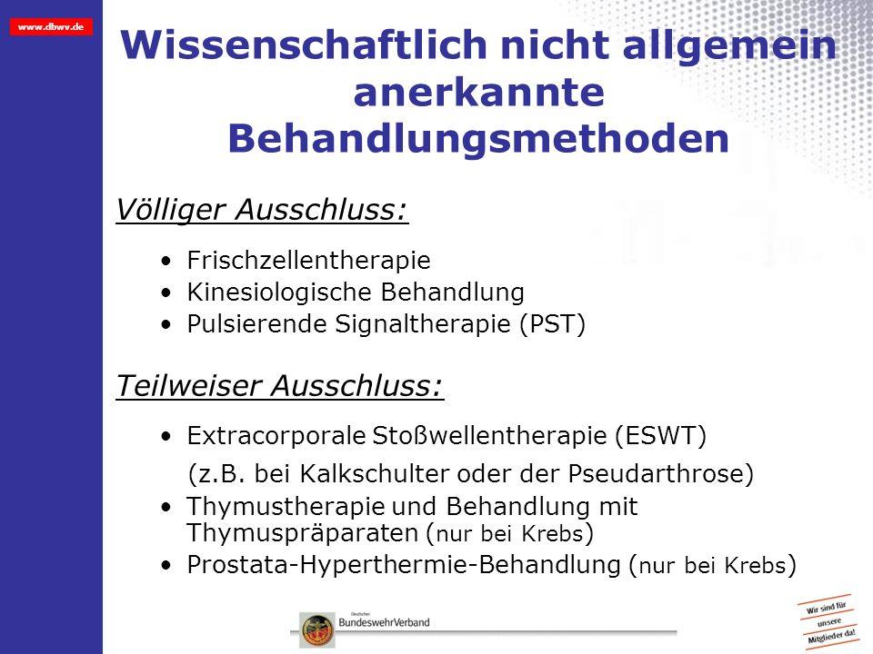 www.dbwv.de Wissenschaftlich nicht allgemein anerkannte Behandlungsmethoden Völliger Ausschluss: Frischzellentherapie Kinesiologische Behandlung Pulsi