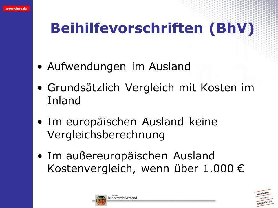 www.dbwv.de Beihilfevorschriften (BhV) Aufwendungen im Ausland Grundsätzlich Vergleich mit Kosten im Inland Im europäischen Ausland keine Vergleichsbe