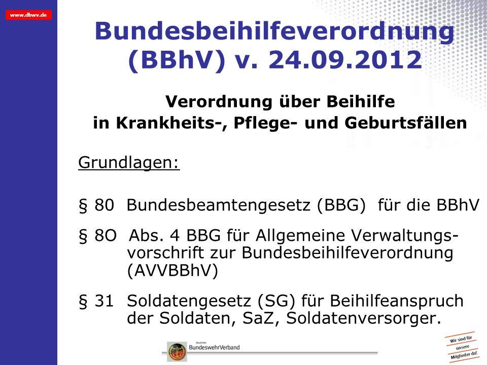 www.dbwv.de Bundesbeihilfeverordnung (BBhV) v. 24.09.2012 Verordnung über Beihilfe in Krankheits-, Pflege- und Geburtsfällen Grundlagen: § 80 Bundesbe