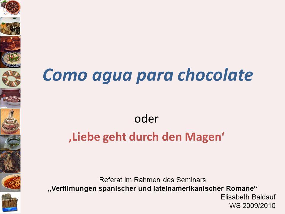 Como agua para chocolate oder Liebe geht durch den Magen Referat im Rahmen des Seminars Verfilmungen spanischer und lateinamerikanischer Romane Elisab