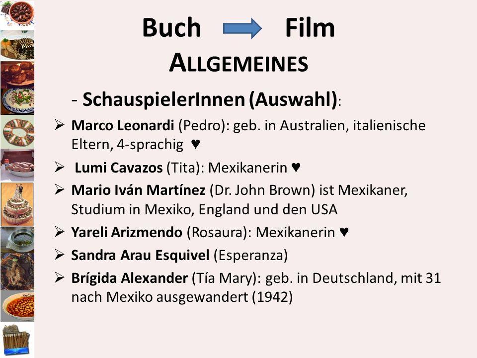 - SchauspielerInnen (Auswahl) : Marco Leonardi (Pedro): geb. in Australien, italienische Eltern, 4-sprachig Lumi Cavazos (Tita): Mexikanerin Mario Ivá
