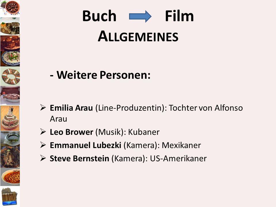 - Weitere Personen: Emilia Arau (Line-Produzentin): Tochter von Alfonso Arau Leo Brower (Musik): Kubaner Emmanuel Lubezki (Kamera): Mexikaner Steve Be