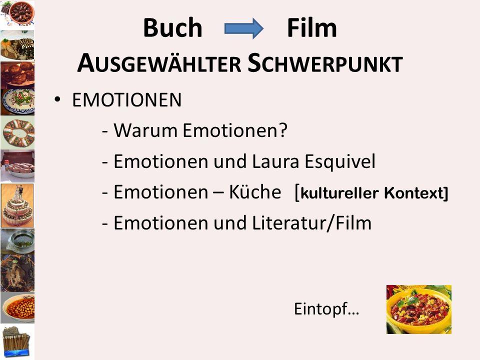 EMOTIONEN - Warum Emotionen? - Emotionen und Laura Esquivel - Emotionen – Küche [ kultureller Kontext] - Emotionen und Literatur/Film Eintopf… BuchFil