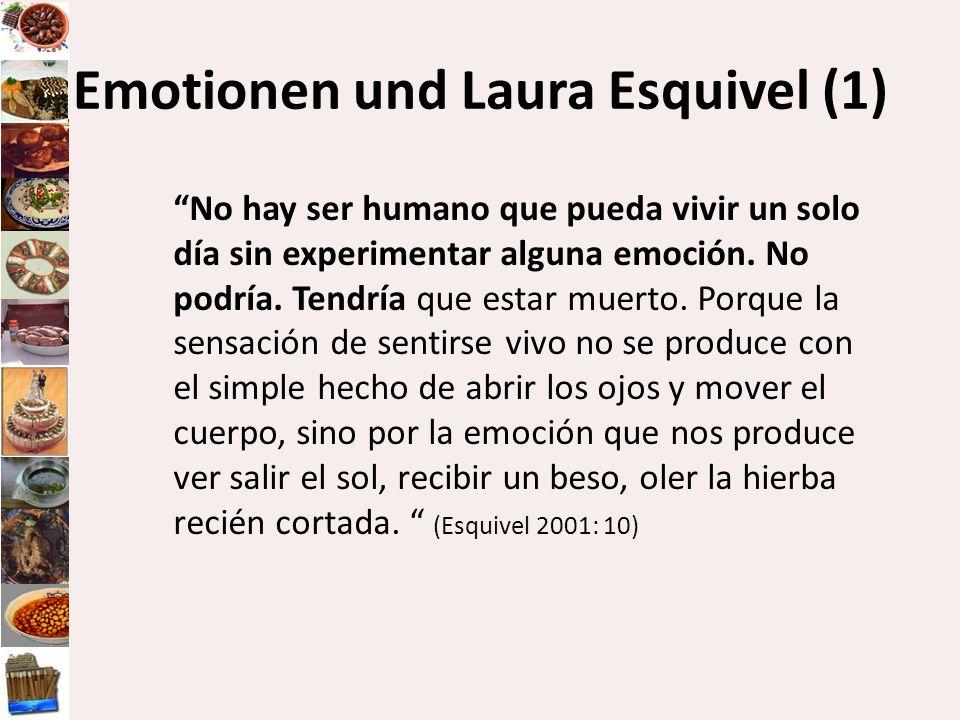 Emotionen und Laura Esquivel (1) No hay ser humano que pueda vivir un solo día sin experimentar alguna emoción. No podría. Tendría que estar muerto. P