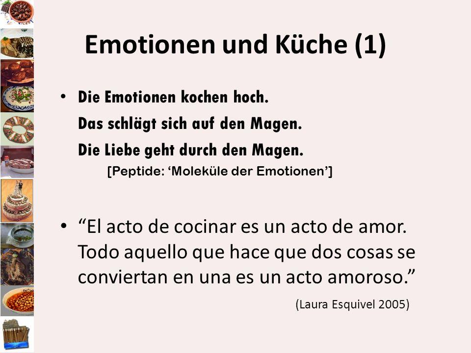Emotionen und Küche (1) Die Emotionen kochen hoch. Das schlägt sich auf den Magen. Die Liebe geht durch den Magen. [Peptide: Moleküle der Emotionen] E