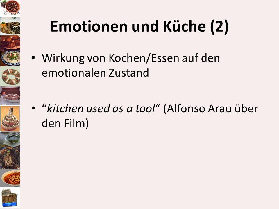 Emotionen und Küche (2) Wirkung von Kochen/Essen auf den emotionalen Zustand kitchen used as a tool (Alfonso Arau über den Film)