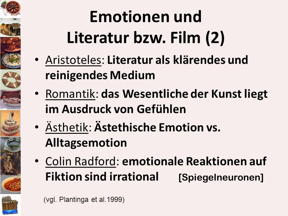 Emotionen und Literatur bzw. Film (2) Aristoteles: Literatur als klärendes und reinigendes Medium Romantik: das Wesentliche der Kunst liegt im Ausdruc