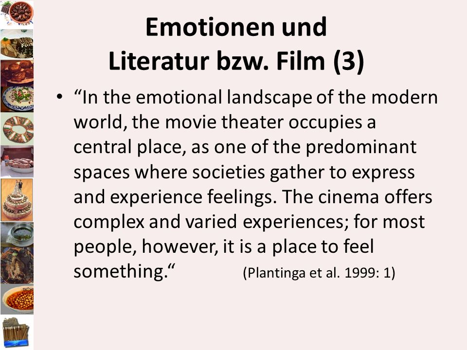 Emotionen und Literatur bzw. Film (3) In the emotional landscape of the modern world, the movie theater occupies a central place, as one of the predom