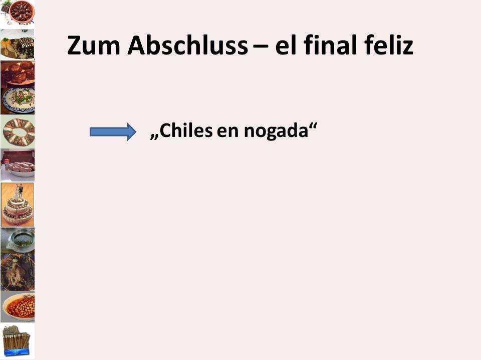 Zum Abschluss – el final feliz Chiles en nogada