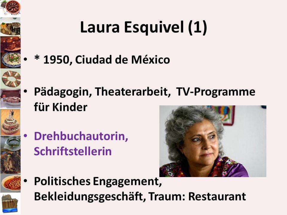 Laura Esquivel (1) * 1950, Ciudad de México Pädagogin, Theaterarbeit, TV-Programme für Kinder Drehbuchautorin, Schriftstellerin Politisches Engagement