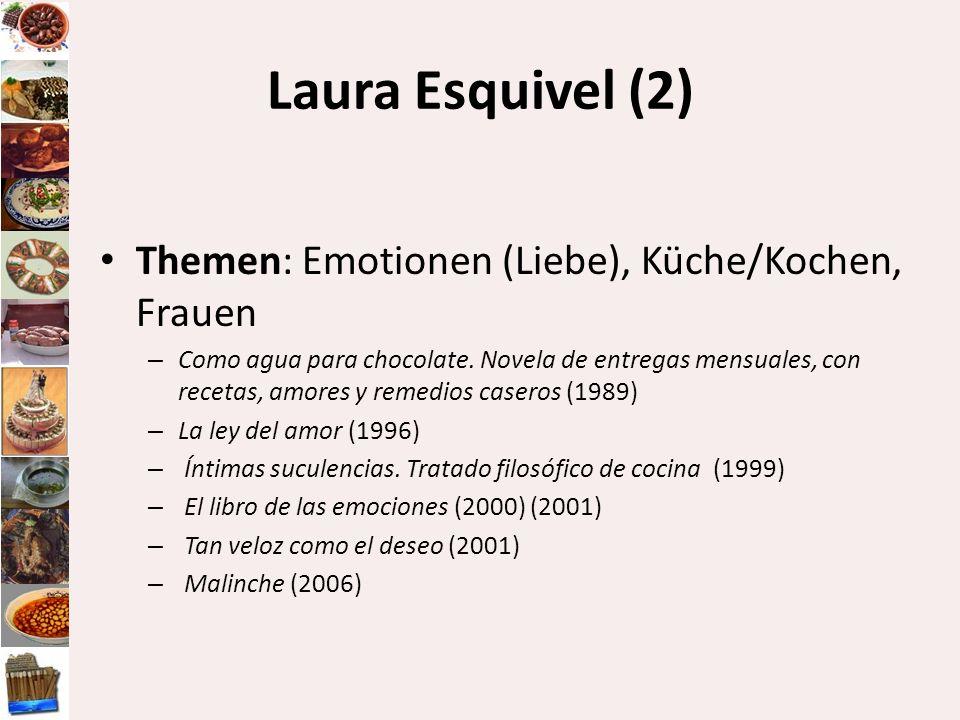 Laura Esquivel (2) Themen: Emotionen (Liebe), Küche/Kochen, Frauen – Como agua para chocolate. Novela de entregas mensuales, con recetas, amores y rem