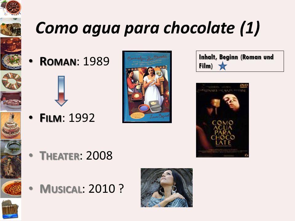 Como agua para chocolate (1) R OMAN R OMAN : 1989 F ILM F ILM : 1992 T HEATER T HEATER : 2008 M USICAL M USICAL : 2010 ? Inhalt, Beginn (Roman und Fil