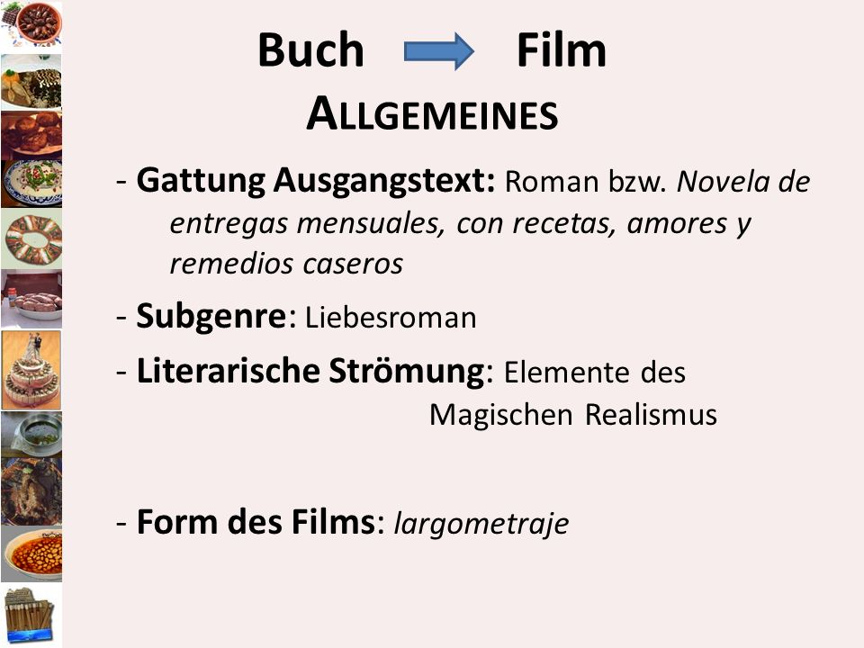 BuchFilm A LLGEMEINES - Gattung Ausgangstext: Roman bzw. Novela de entregas mensuales, con recetas, amores y remedios caseros - Subgenre: Liebesroman